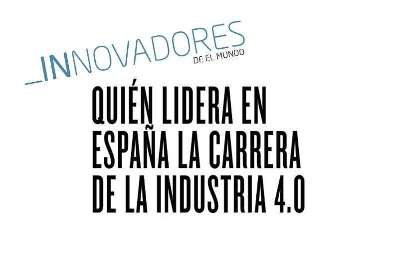 "Leaders in Industry 4.0 | ""El Mundo"" supplement"